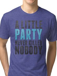 A Little Party Never Killed Nobody Tri-blend T-Shirt
