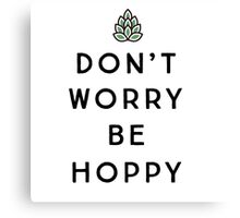 Don't Worry Be Hoppy Canvas Print