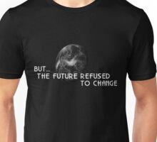 The Future Refused To Change Unisex T-Shirt