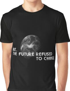 The Future Refused To Change Graphic T-Shirt