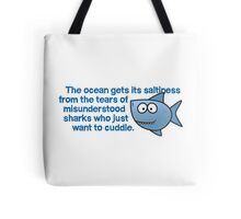 The ocean gets its saltiness from the tears of misunderstood sharks who just want to cuddle. Tote Bag