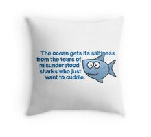 The ocean gets its saltiness from the tears of misunderstood sharks who just want to cuddle. Throw Pillow