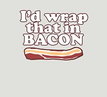 Funny Saying - I'd Wrap That in Bacon! Unisex T-Shirt