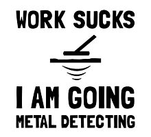 Work Sucks Metal Detecting by AmazingMart