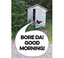 Bore Da! Photographic Print