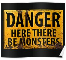 Danger : Here There Be Monsters Sign Poster