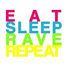 Eat Sleep Rave Repeat by Robyn Hoddell
