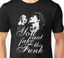 You Cant Fake The Funk Unisex T-Shirt