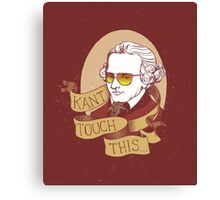 Kant Touch This Canvas Print