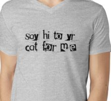 Say Hi to Your Cat for Me Mens V-Neck T-Shirt