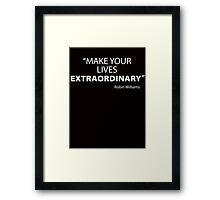 Make Your Lives Extraordinary Framed Print