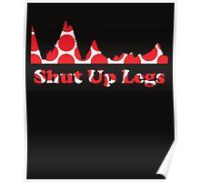 Shut Up Legs Poster