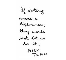 """ If voting made a difference, they would not let us do it""  Mark Twain Photographic Print"