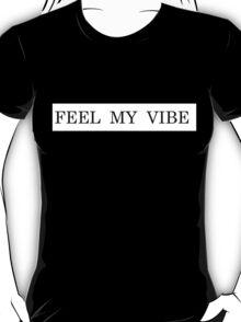 feel my vibe (vanessa hudgens inspired) T-Shirt