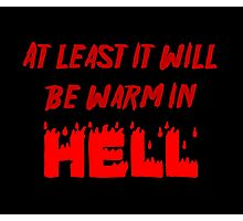 """At least it will be warm in Hell"" original design Photographic Print"