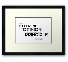 every difference of opinion is not a difference of principle - jefferson Framed Print