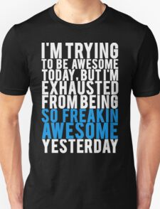 Exhausted From Being Awesome T-Shirt