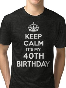 Keep Calm It's my 40th Birthday Shirt for her Tri-blend T-Shirt