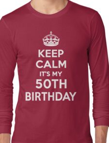 Keep Calm It's my 50th Birthday Shirt for her Long Sleeve T-Shirt