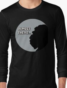 Almost There... Long Sleeve T-Shirt