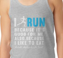 I RUN BECAUSE OF FOOD AND DRINK Tank Top