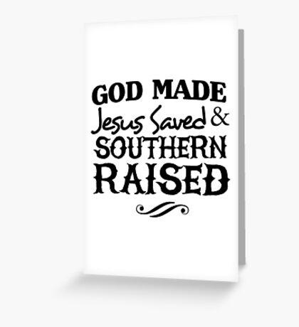 God made. Jesus Saved & Southern Raised Greeting Card