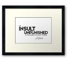 an insult unpunished is the parent of many others - jefferson Framed Print