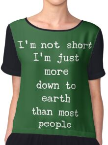 I'm not short I'm just more down to earth than most people Chiffon Top