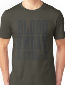 Blood, Sweat & Ctrl + Z Unisex T-Shirt