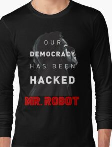 Mr Robot Our Democracy Has Been Hacked Long Sleeve T-Shirt