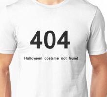 404 Halloween Costume Not Found - Anti Costume Unisex T-Shirt