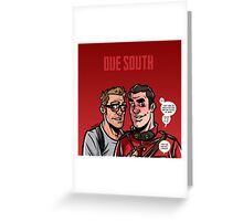 Due South Greeting Card