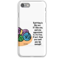 Knitting is like sex..... iPhone Case/Skin