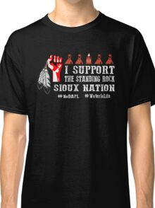 I Support Standing Rock Sioux Nation Classic T-Shirt