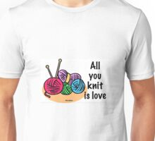 All you knit is love Unisex T-Shirt