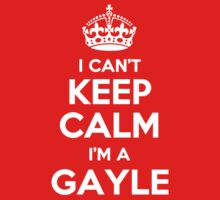 I can't keep calm, Im a GAYLE by icant