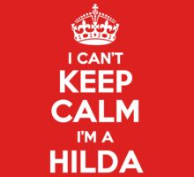 I can't keep calm, Im a HILDA by icant