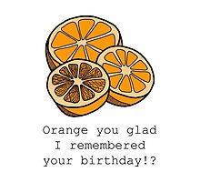 Orange you glad I remembered your birthday!? by tosojourn
