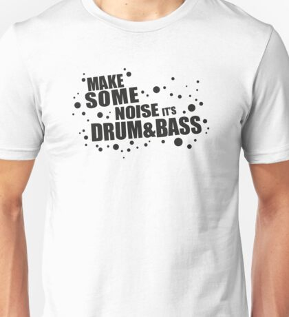 Make Some Noise it's Drum & Bass Unisex T-Shirt
