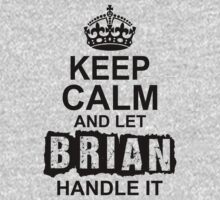Keep Calm And Let Brian Handle It by 2E1K