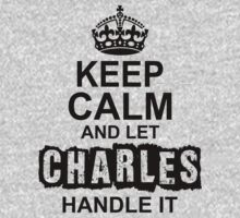 Keep Calm And Let Charles Handle It by 2E1K