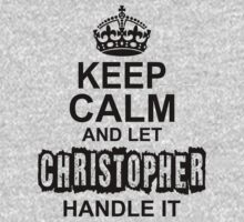 Keep Calm And Let Christopher Handle It by 2E1K