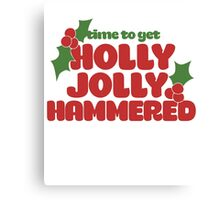 Time to get holly jolly hammered Canvas Print
