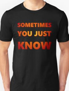 Sometimes, you just know Unisex T-Shirt