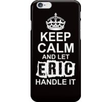 Keep Calm And Let Eric Handle It iPhone Case/Skin