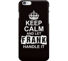 Keep Calm And Let Frank Handle It iPhone Case/Skin