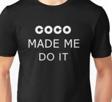 COCO MADE ME DO IT Unisex T-Shirt
