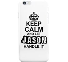 Keep Calm and Let Jason Handle It iPhone Case/Skin