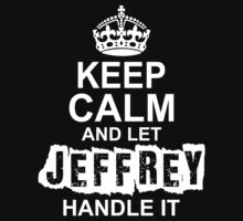 Keep Calm and Let Jeffrey Handle It by 2E1K