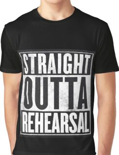 Straight Outta Rehearsal Graphic T-Shirt